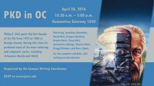 Philip K. Dick in the OC: Virtually Real, Really Virtual Thursday, April 28, 2016, 10:30 a.m. – 5:00 p.m. (Humanities Gateway 1030)